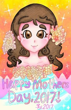 Happy Mothers day, 2017! by Create-Me-Girl