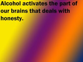 Alcohol Activates Honesty by Proud2BMe1936