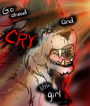 --Go ahead and CRY little girl...-- by SilverSheCat