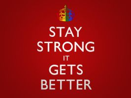 Stay Strong it Gets Better - Desktop by kingpin1055