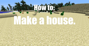 How to: Make a House. by Cheesedoctor22