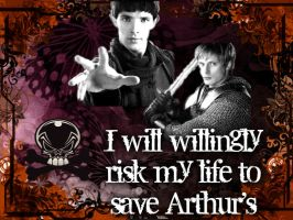 I will willingly risk my life to save Arthur's by GryffindorPrincess74
