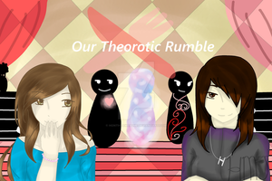 Our Theorotic Rumble by HonTheAwesome