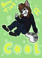 Bowties R Cool Betches Poster Thingy by Celtic-PREDATOR