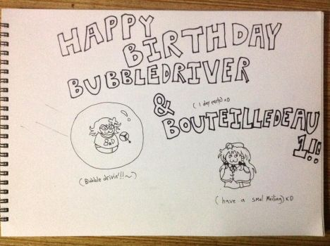 Happy Birthday, BubbleDriver and Bouteilledeau1~ by Potato-Yi