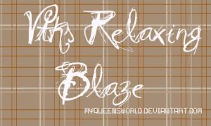 Vtks Relaxing blaze FREE FONT by myqueensworld