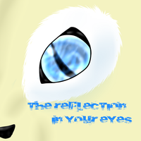 The Reflection In Your Eyes by SilverTailTwo