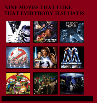 9 movies I like that others hate by Death-Driver-5000