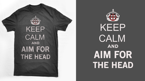 Keep Calm And Aim For The Head by romancer
