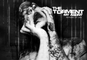 The Torment-My Agony by echosoflife