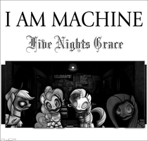 Five Nights Grace - I Am Machine (MLP Version) by PoniesWithCarsRule