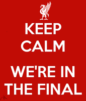 Keep Calm, We're In The Final by LiverpoolFC8