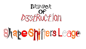 Bringer Of Destruction And Shape Shifters Leage by The-Hylian-Metalhead