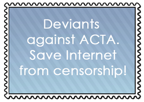 Deviants Against ACTA by MySweetQueen