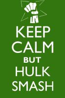 Keep Calm but Hulk Smash by neilkristian