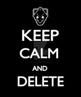 Keep Calm and DELETE by Lacie-Lanell