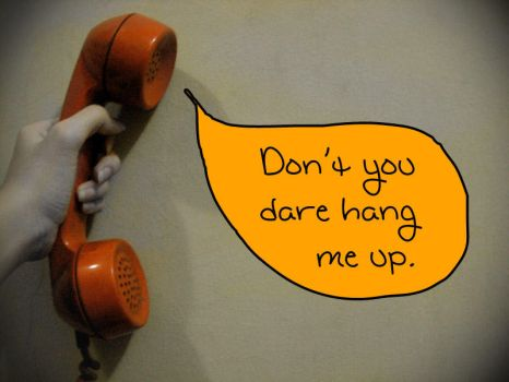 Don't Hang Up by alandarocks