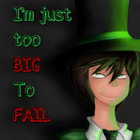 I'm just too BIG to FAIL by franceeisbest