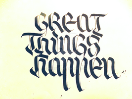 Great Things Happen Calligraphy by Milenist