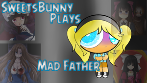 SweetsBunny play's | Mad Father by SweetsBunny