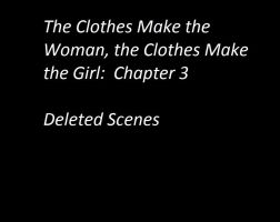 The Clothes Make the Woman...Deleted Scenes by areg5