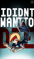 .:I Didnt Want To Die:. by NotTheWitch