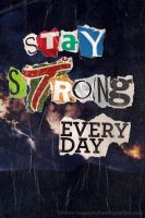 Stay Strong Everyday by annadigiovanni