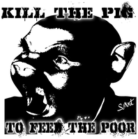 Kill The Pig To Feed The POOR by scart