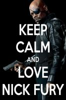 KEEP CALM AND LOVE NICK FURY by AMEH-LIA