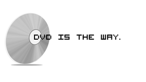 DVD is the way... by CoolRik