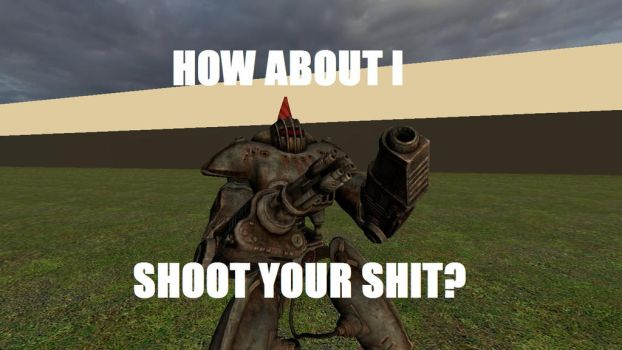 HOW ABOUT I SHOOT YOUR SHET by richie456438