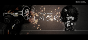 ll That's just a MEMORY. by iAuliffy