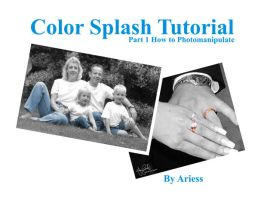 Color Splash Tutorial by ariess