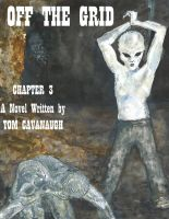 OFF THE GRID by TOM CAVANAUGH - Chapter 3 by TOMCAVANAUGH