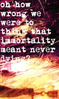 Immortality Meant Never Dying by KeroroLovesTamama