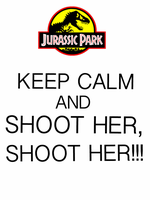 Keep Calm and Shoot her, shoot her!!! by Mr-Saxon