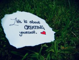 Life Is About Creating Yourself by CinemaSam