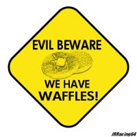 Evil Beware We Have Waffles by JRRacing64