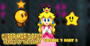 SMB Heroes of the Stars Episode 7 Part 3 by KingAsylus91