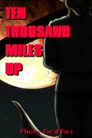Ten Thousand Miles Up NOW ON SALE by RickGriffin