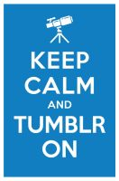 KEEP CALM AND TUMBLR ON by manishmansinh
