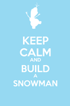Keep Calm and Build a Snowman - Frozen by tigersnow66