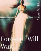 Forever I Will Wait by amber-phillps