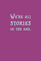 We're all stories in the end by inkandstardust