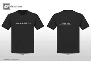 T-shirt design!~ 'I am a t-shirt....' by Blacknight4711