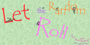 Let The Random Roll -title pg- by Mellonychan