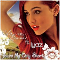 You're My Only Shorty ~ Ariana Grande ft. Iyaz by MFSyRCM