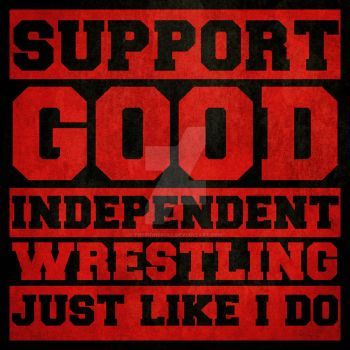 SUPPORT GOOD INDEPENDENT WRESTLING by TheIronSkull