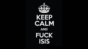 Keep Calm and Fuck ISIS by kasaundra1