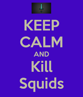 Keep-calm-and-kill-squids- by HerobrineisMINE